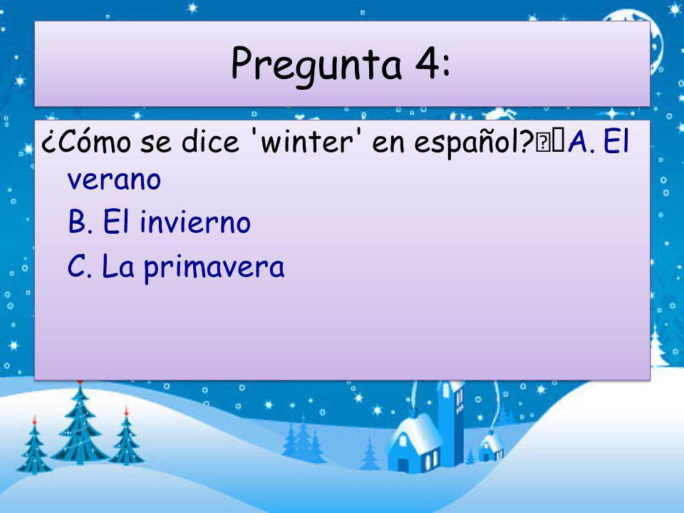 Pregunta 4: ¿Cómo se dice winter en español. A.