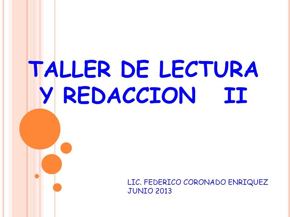 TALLER DE LECTURA Y REDACCION II LIC. FEDERICO CORONADO ENRIQUEZ JUNIO 2013