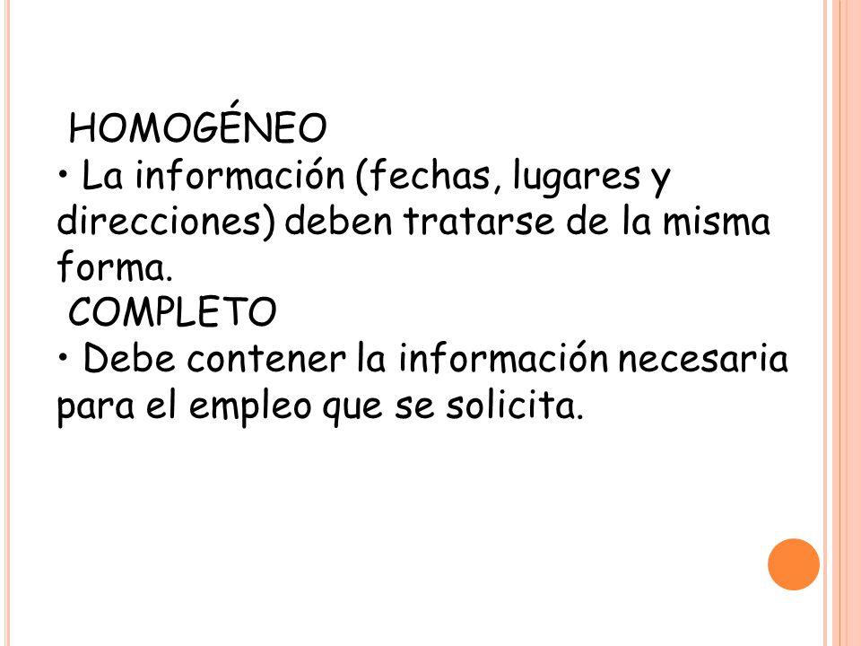 HOMOGÉNEO La información (fechas, lugares y direcciones) deben tratarse de la misma forma. COMPLETO Debe contener la información necesaria para el emp