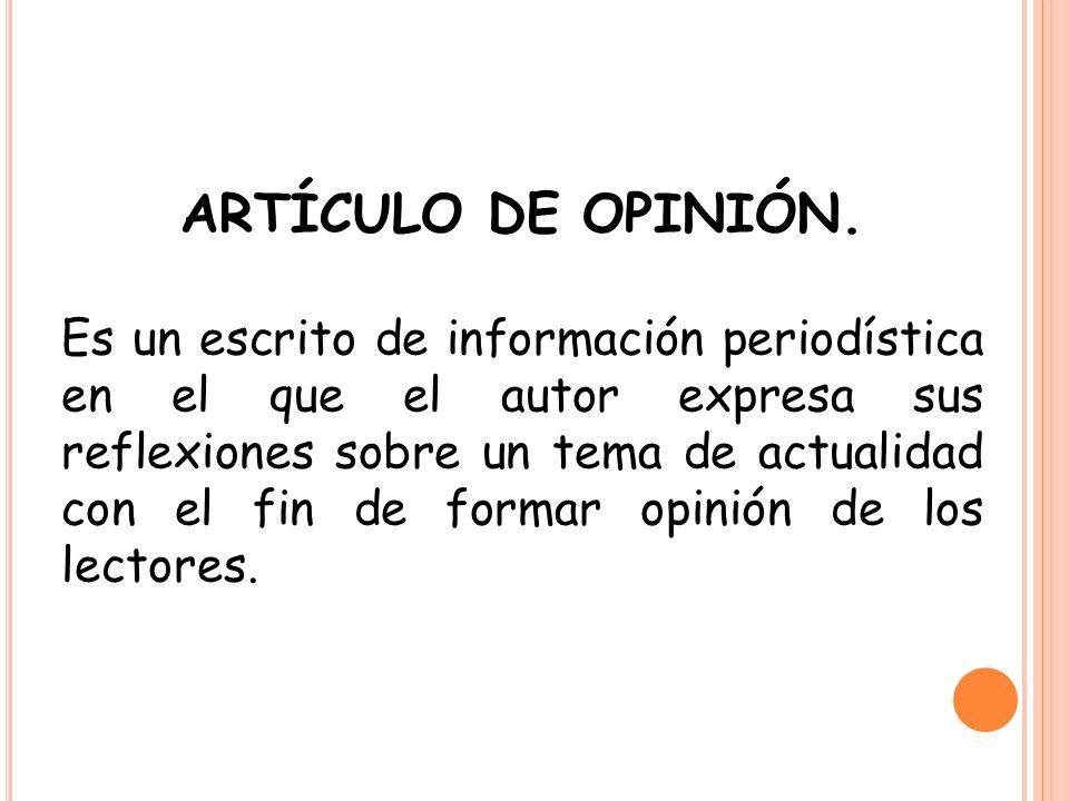 ARTÍCULO DE OPINIÓN. Es un escrito de información periodística en el que el autor expresa sus reflexiones sobre un tema de actualidad con el fin de fo