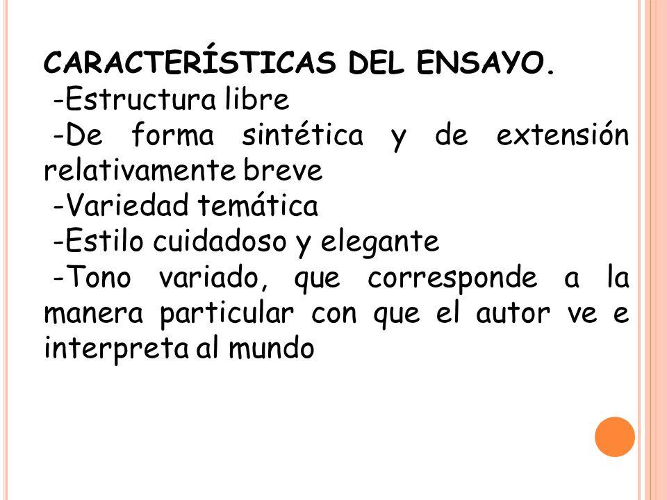 CARACTERÍSTICAS DEL ENSAYO. -Estructura libre -De forma sintética y de extensión relativamente breve -Variedad temática -Estilo cuidadoso y elegante -