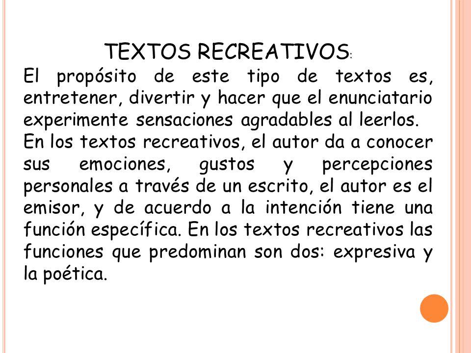 TEXTOS RECREATIVOS : El propósito de este tipo de textos es, entretener, divertir y hacer que el enunciatario experimente sensaciones agradables al le