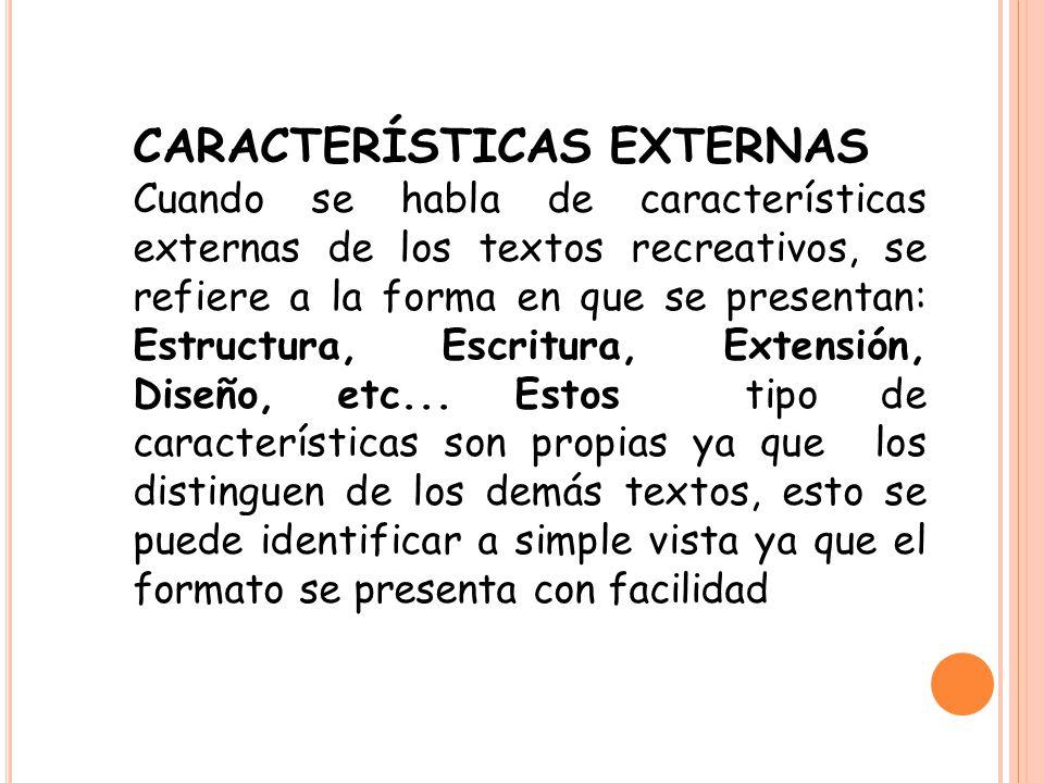 CARACTERÍSTICAS EXTERNAS Cuando se habla de características externas de los textos recreativos, se refiere a la forma en que se presentan: Estructura,