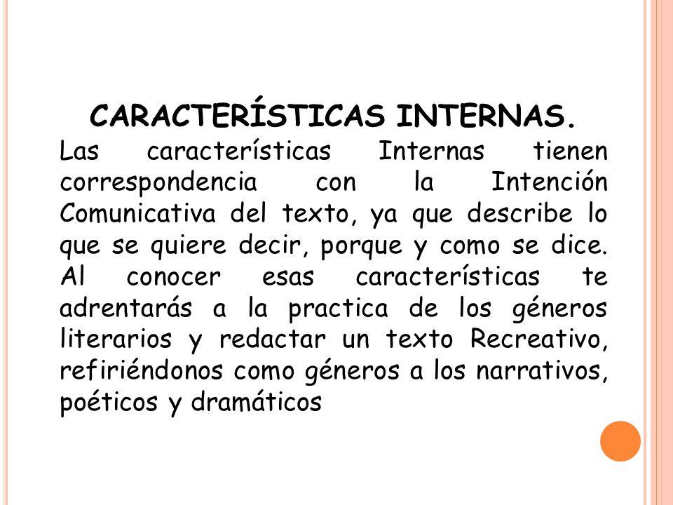 CARACTERÍSTICAS INTERNAS. Las características Internas tienen correspondencia con la Intención Comunicativa del texto, ya que describe lo que se quier