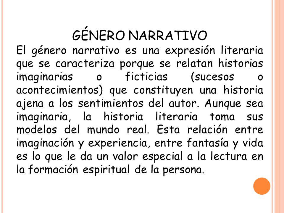 GÉNERO NARRATIVO El género narrativo es una expresión literaria que se caracteriza porque se relatan historias imaginarias o ficticias (sucesos o acon