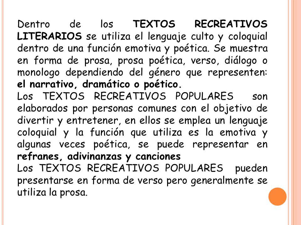 Dentro de los TEXTOS RECREATIVOS LITERARIOS se utiliza el lenguaje culto y coloquial dentro de una función emotiva y poética. Se muestra en forma de p