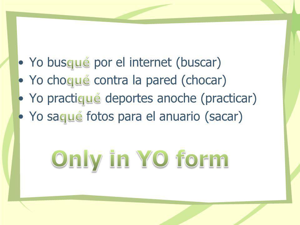 La regla Conjugate Buscar in Yo form: Step 1: find stem – busc Step 2: add ending é – buscé How do you pronounce that.