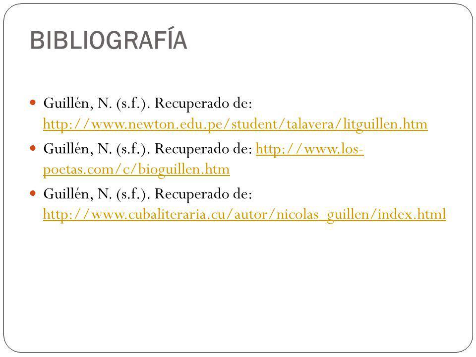BIBLIOGRAFÍA Guillén, N. (s.f.). Recuperado de: http://www.newton.edu.pe/student/talavera/litguillen.htm http://www.newton.edu.pe/student/talavera/lit