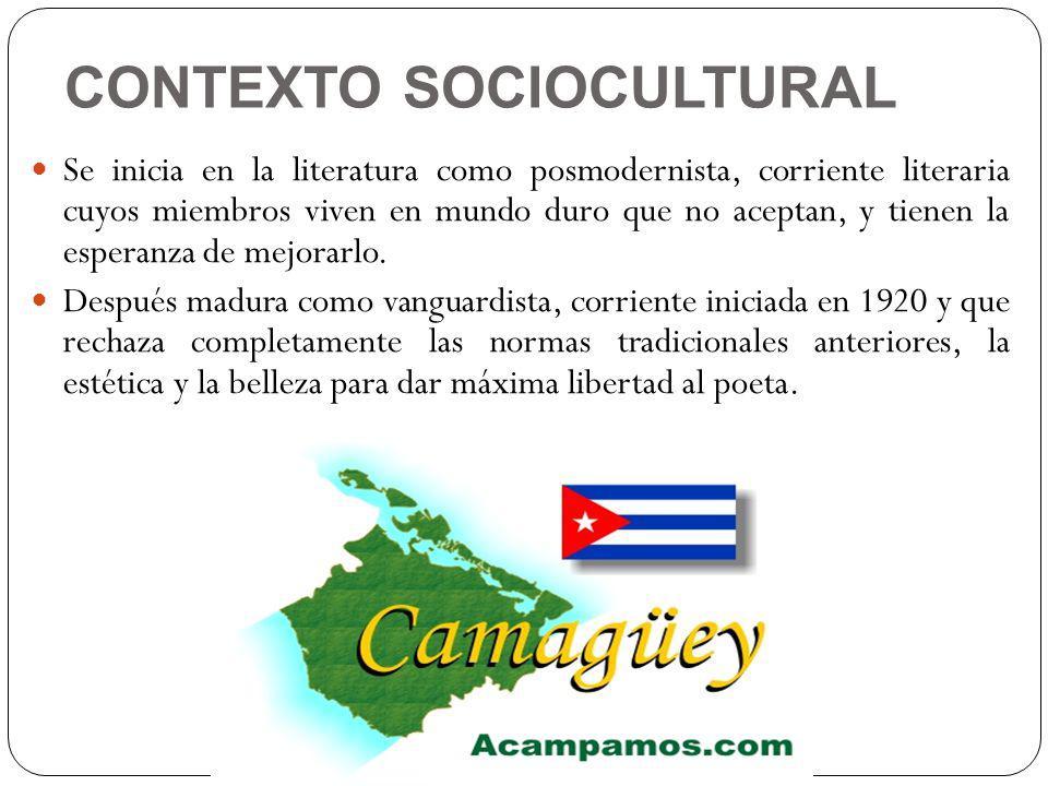 CONTEXTO SOCIOCULTURAL Se inicia en la literatura como posmodernista, corriente literaria cuyos miembros viven en mundo duro que no aceptan, y tienen
