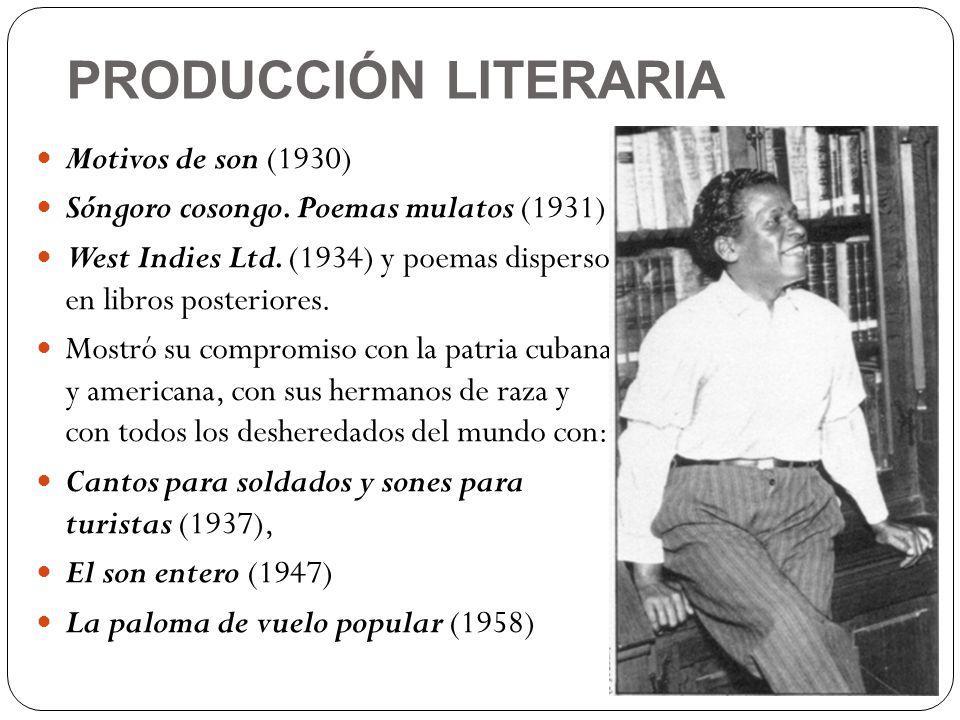 PRODUCCIÓN LITERARIA Motivos de son (1930) Sóngoro cosongo. Poemas mulatos (1931) West Indies Ltd. (1934) y poemas dispersos en libros posteriores. Mo