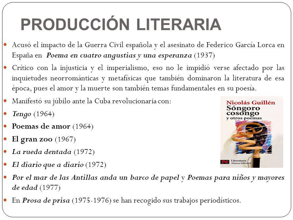 PRODUCCIÓN LITERARIA Acusó el impacto de la Guerra Civil española y el asesinato de Federico García Lorca en España en Poema en cuatro angustias y una