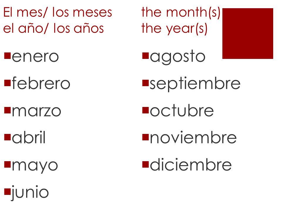 El mes/ los meses el año/ los años the month(s) the year(s) enero febrero marzo abril mayo junio julio agosto septiembre octubre noviembre diciembre
