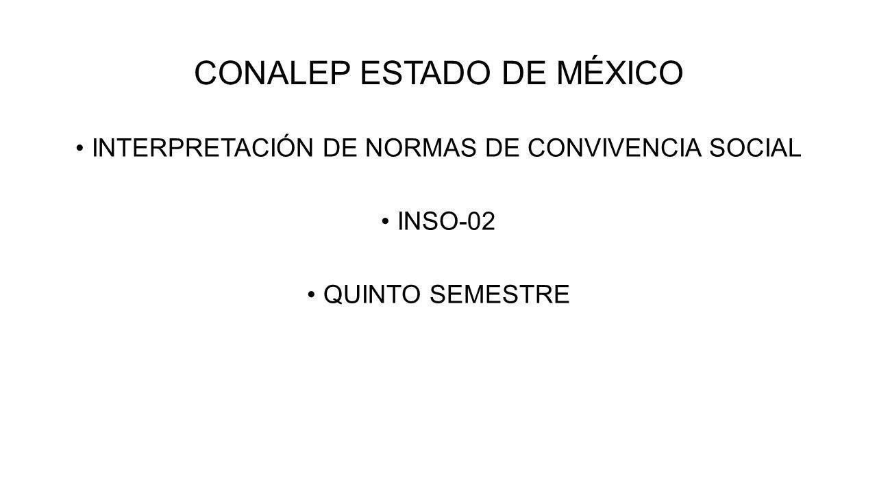 CONALEP ESTADO DE MÉXICO INTERPRETACIÓN DE NORMAS DE CONVIVENCIA SOCIAL INSO-02 QUINTO SEMESTRE
