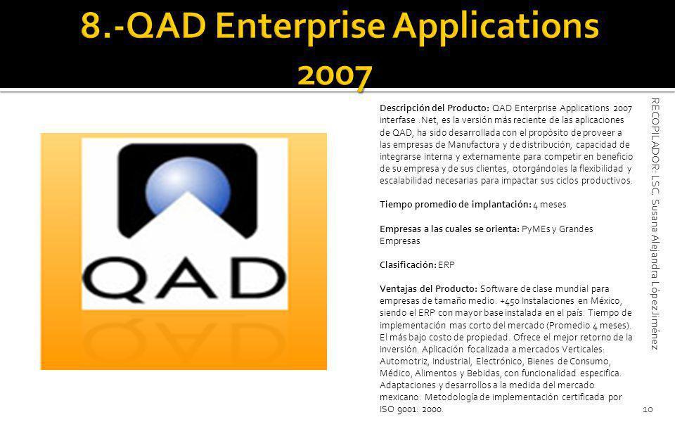 Descripción del Producto: QAD Enterprise Applications 2007 interfase.Net, es la versión más reciente de las aplicaciones de QAD, ha sido desarrollada con el propósito de proveer a las empresas de Manufactura y de distribución, capacidad de integrarse interna y externamente para competir en beneficio de su empresa y de sus clientes, otorgándoles la flexibilidad y escalabilidad necesarias para impactar sus ciclos productivos.