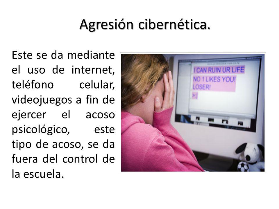 Agresión cibernética. Este se da mediante el uso de internet, teléfono celular, videojuegos a fin de ejercer el acoso psicológico, este tipo de acoso,