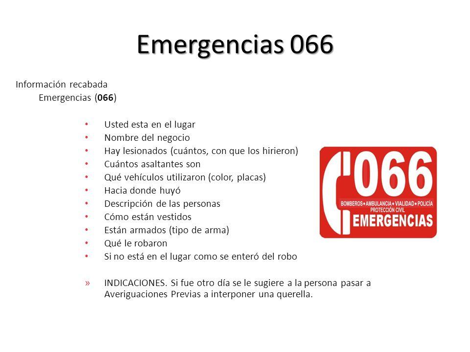 Emergencias 066 Información recabada Emergencias (066) Usted esta en el lugar Nombre del negocio Hay lesionados (cuántos, con que los hirieron) Cuánto