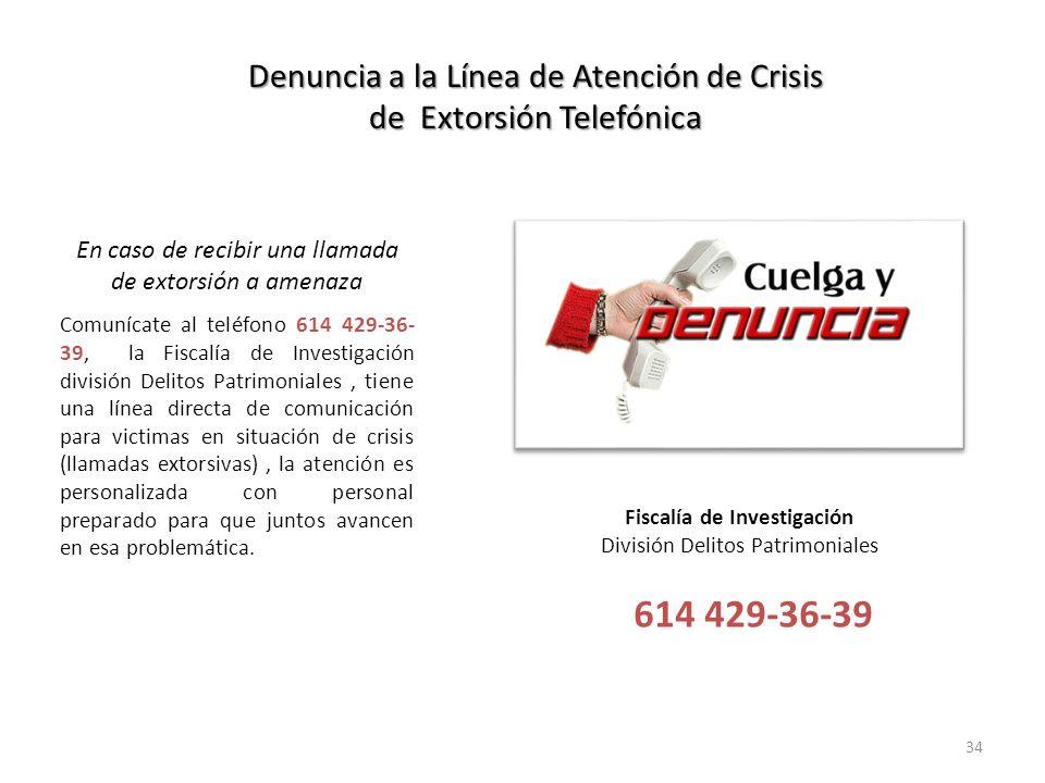 34 Denuncia a la Línea de Atención de Crisis de Extorsión Telefónica En caso de recibir una llamada de extorsión a amenaza Comunícate al teléfono 614