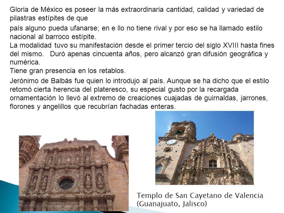 Gloria de México es poseer la más extraordinaria cantidad, calidad y variedad de pilastras estípites de que país alguno pueda ufanarse; en e llo no ti