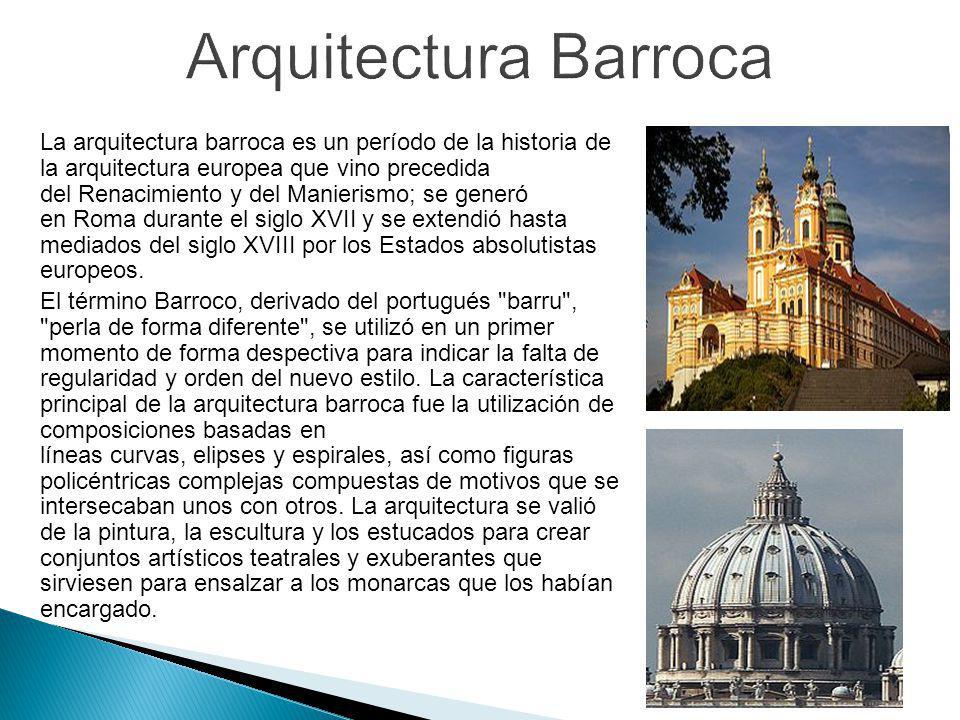 La arquitectura barroca es un período de la historia de la arquitectura europea que vino precedida del Renacimiento y del Manierismo; se generó en Rom