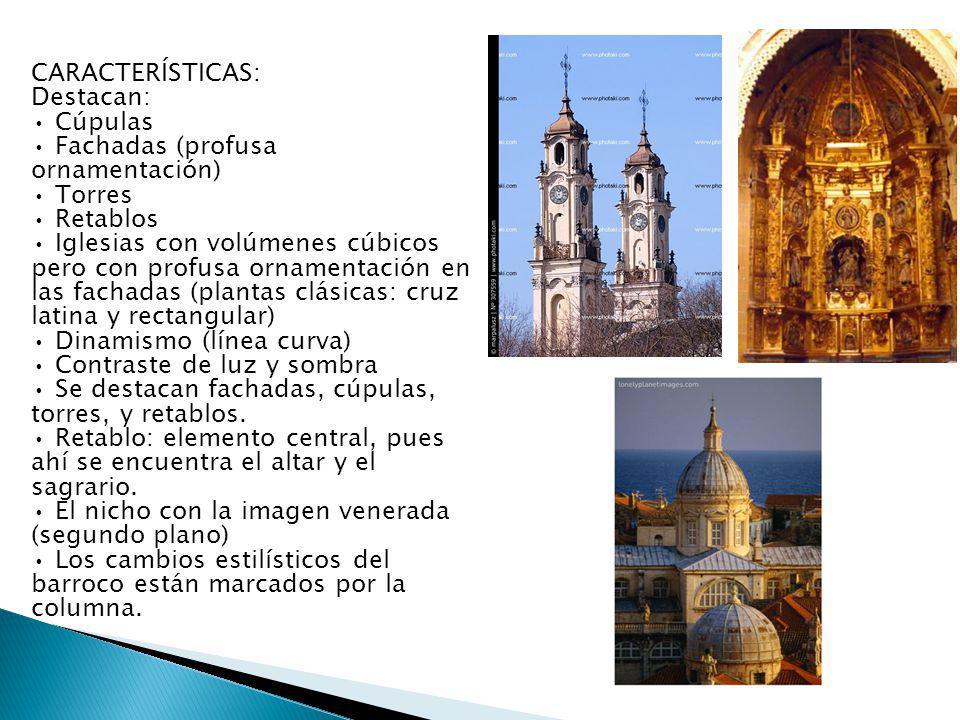 CARACTERÍSTICAS: Destacan: Cúpulas Fachadas (profusa ornamentación) Torres Retablos Iglesias con volúmenes cúbicos pero con profusa ornamentación en l