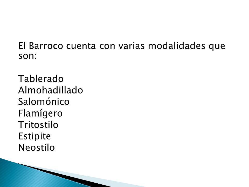 El Barroco cuenta con varias modalidades que son: Tablerado Almohadillado Salomónico Flamígero Tritostilo Estipite Neostilo