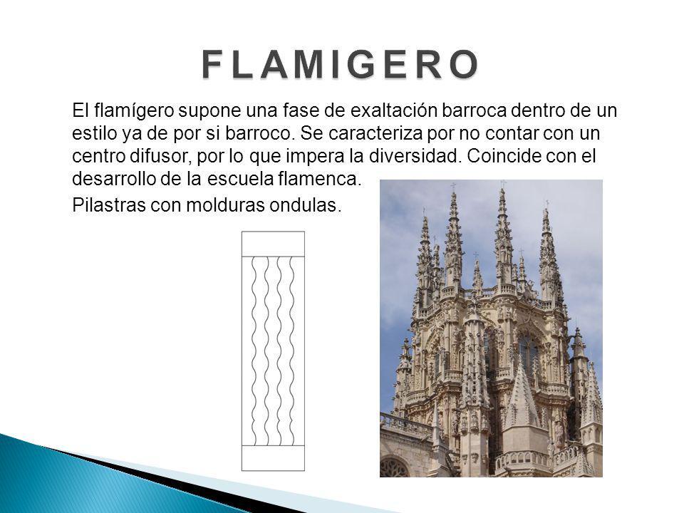 El flamígero supone una fase de exaltación barroca dentro de un estilo ya de por si barroco. Se caracteriza por no contar con un centro difusor, por l