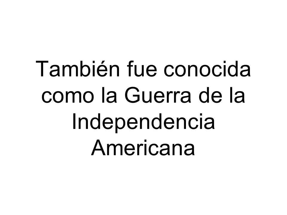 También fue conocida como la Guerra de la Independencia Americana
