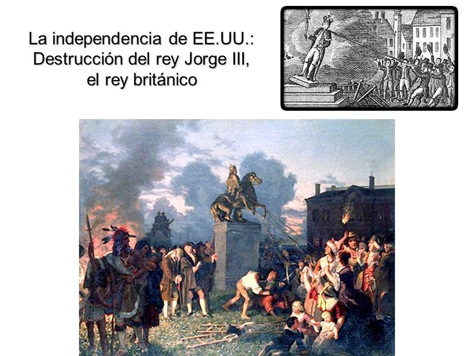 La independencia de EE.UU.: Destrucción del rey Jorge III, el rey británico