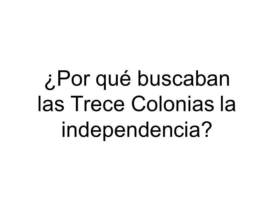 ¿Por qué buscaban las Trece Colonias la independencia?