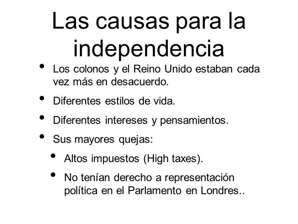 Las causas para la independencia Los colonos y el Reino Unido estaban cada vez más en desacuerdo. Diferentes estilos de vida. Diferentes intereses y p