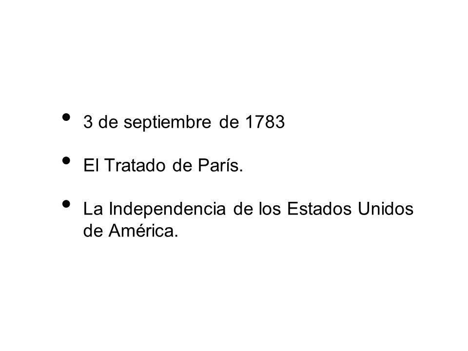 3 de septiembre de 1783 El Tratado de París. La Independencia de los Estados Unidos de América.