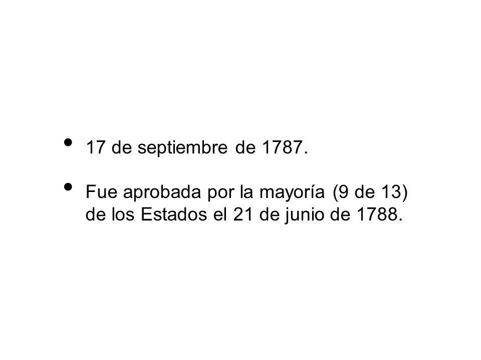 17 de septiembre de 1787. Fue aprobada por la mayoría (9 de 13) de los Estados el 21 de junio de 1788.