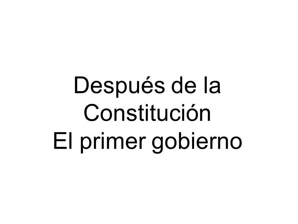 Después de la Constitución El primer gobierno