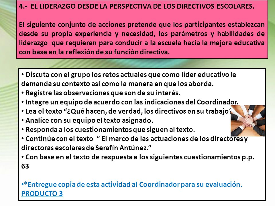 4.- EL LIDERAZGO DESDE LA PERSPECTIVA DE LOS DIRECTIVOS ESCOLARES. El siguiente conjunto de acciones pretende que los participantes establezcan desde