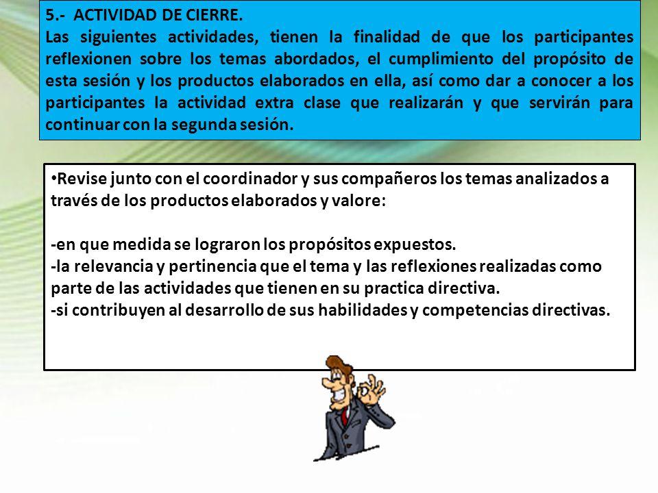 5.- ACTIVIDAD DE CIERRE. Las siguientes actividades, tienen la finalidad de que los participantes reflexionen sobre los temas abordados, el cumplimien