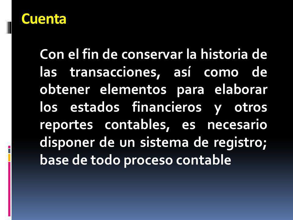 Cuenta Con el fin de conservar la historia de las transacciones, así como de obtener elementos para elaborar los estados financieros y otros reportes