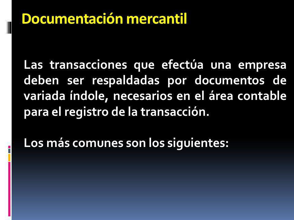 Documentación mercantil Las transacciones que efectúa una empresa deben ser respaldadas por documentos de variada índole, necesarios en el área contab