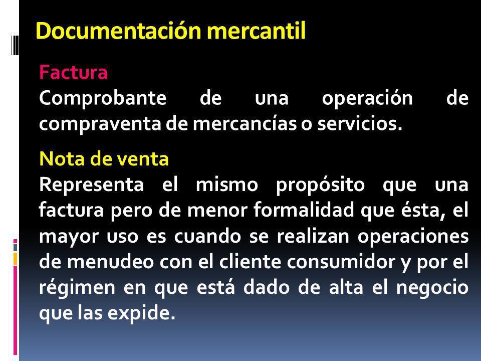 Documentación mercantil Factura Comprobante de una operación de compraventa de mercancías o servicios. Nota de venta Representa el mismo propósito que