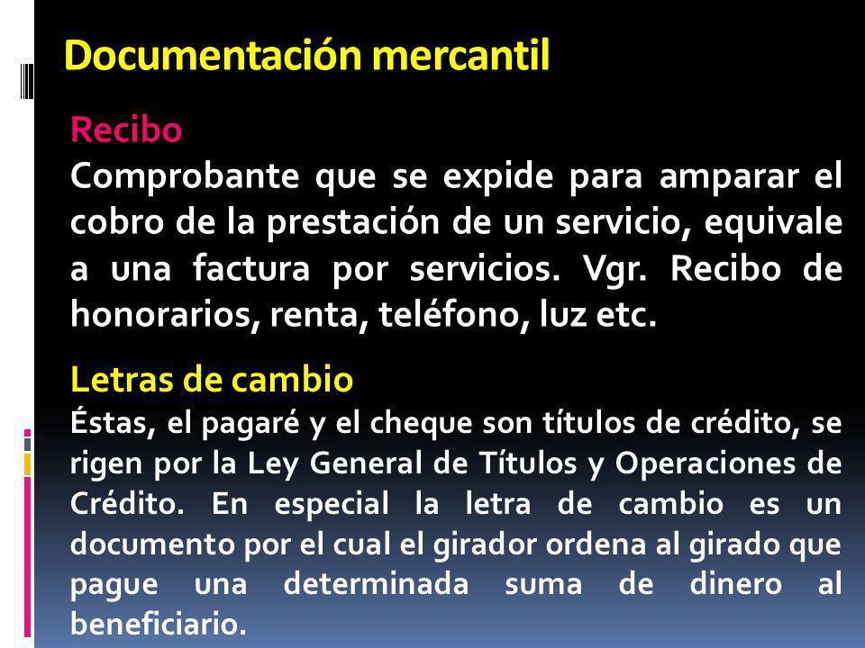 Documentación mercantil Recibo Comprobante que se expide para amparar el cobro de la prestación de un servicio, equivale a una factura por servicios.