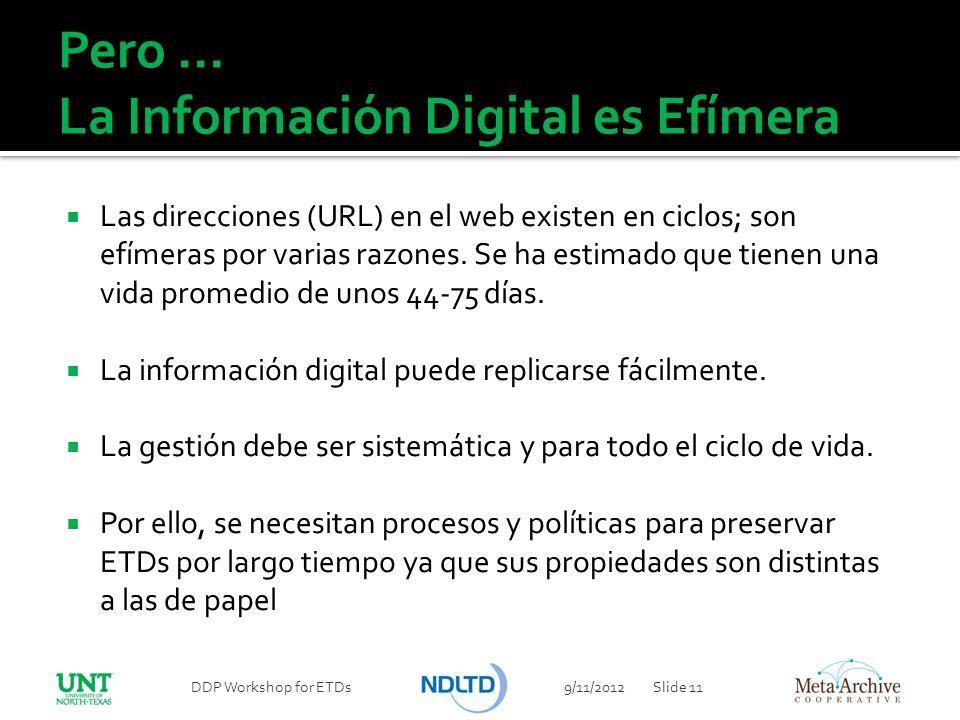 Pero … La Información Digital es Efímera Las direcciones (URL) en el web existen en ciclos; son efímeras por varias razones. Se ha estimado que tienen