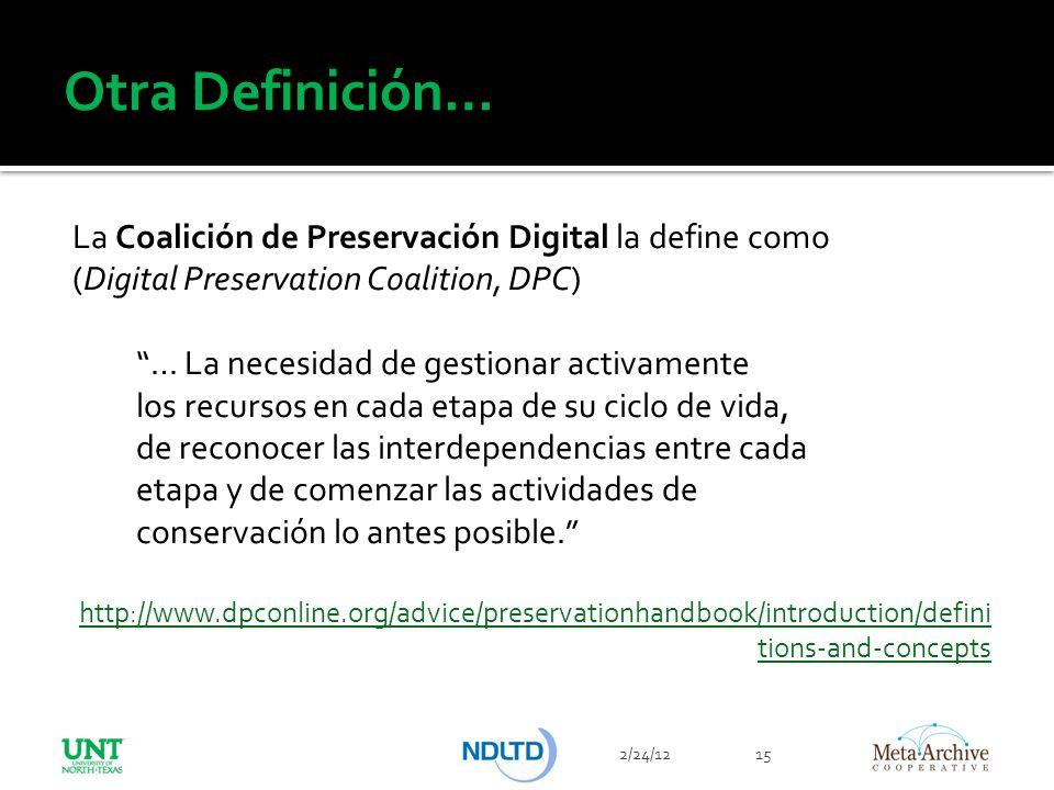 Otra Definición… La Coalición de Preservación Digital la define como (Digital Preservation Coalition, DPC) … La necesidad de gestionar activamente los