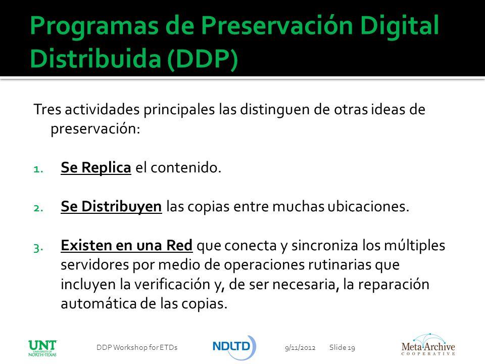 Programas de Preservación Digital Distribuida (DDP) Tres actividades principales las distinguen de otras ideas de preservación: 1. Se Replica el conte