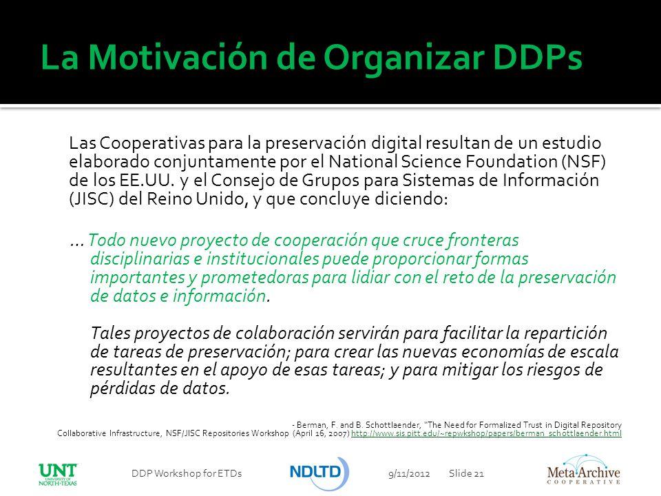 La Motivación de Organizar DDPs 9/11/2012DDP Workshop for ETDsSlide 21 Las Cooperativas para la preservación digital resultan de un estudio elaborado