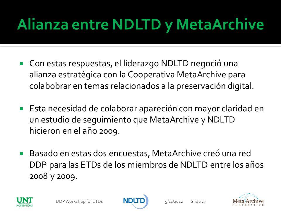 Alianza entre NDLTD y MetaArchive Con estas respuestas, el liderazgo NDLTD negoció una alianza estratégica con la Cooperativa MetaArchive para colabob
