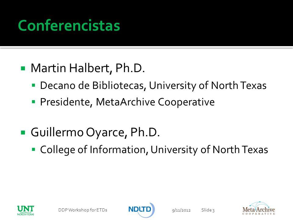 Conferencistas Martin Halbert, Ph.D. Decano de Bibliotecas, University of North Texas Presidente, MetaArchive Cooperative Guillermo Oyarce, Ph.D. Coll
