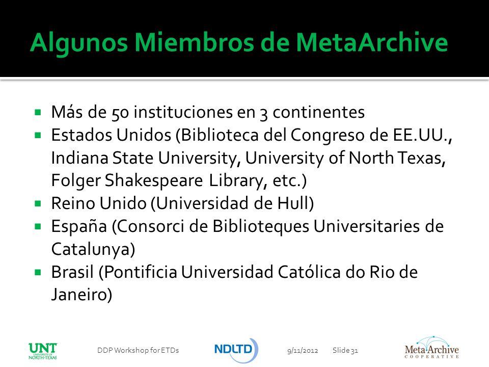 Algunos Miembros de MetaArchive Más de 50 instituciones en 3 continentes Estados Unidos (Biblioteca del Congreso de EE.UU., Indiana State University,