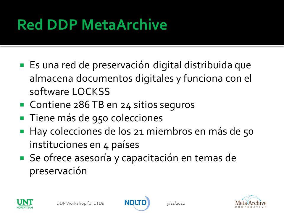 Red DDP MetaArchive 9/11/2012DDP Workshop for ETDs Es una red de preservación digital distribuida que almacena documentos digitales y funciona con el