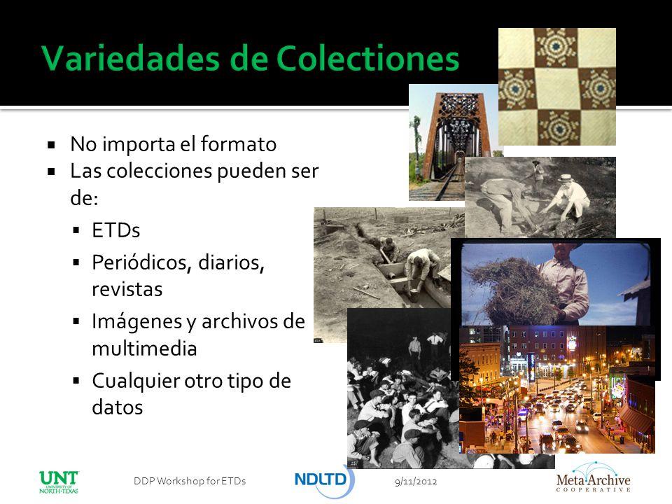 No importa el formato Las colecciones pueden ser de: ETDs Periódicos, diarios, revistas Imágenes y archivos de multimedia Cualquier otro tipo de datos