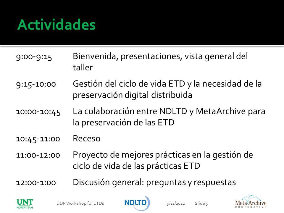 Actividades 9:00-9:15 Bienvenida, presentaciones, vista general del taller 9:15-10:00 Gestión del ciclo de vida ETD y la necesidad de la preservación
