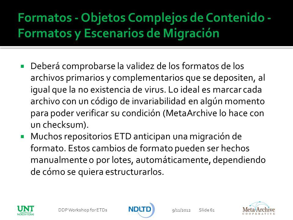 Formatos - Objetos Complejos de Contenido - Formatos y Escenarios de Migración Deberá comprobarse la validez de los formatos de los archivos primarios
